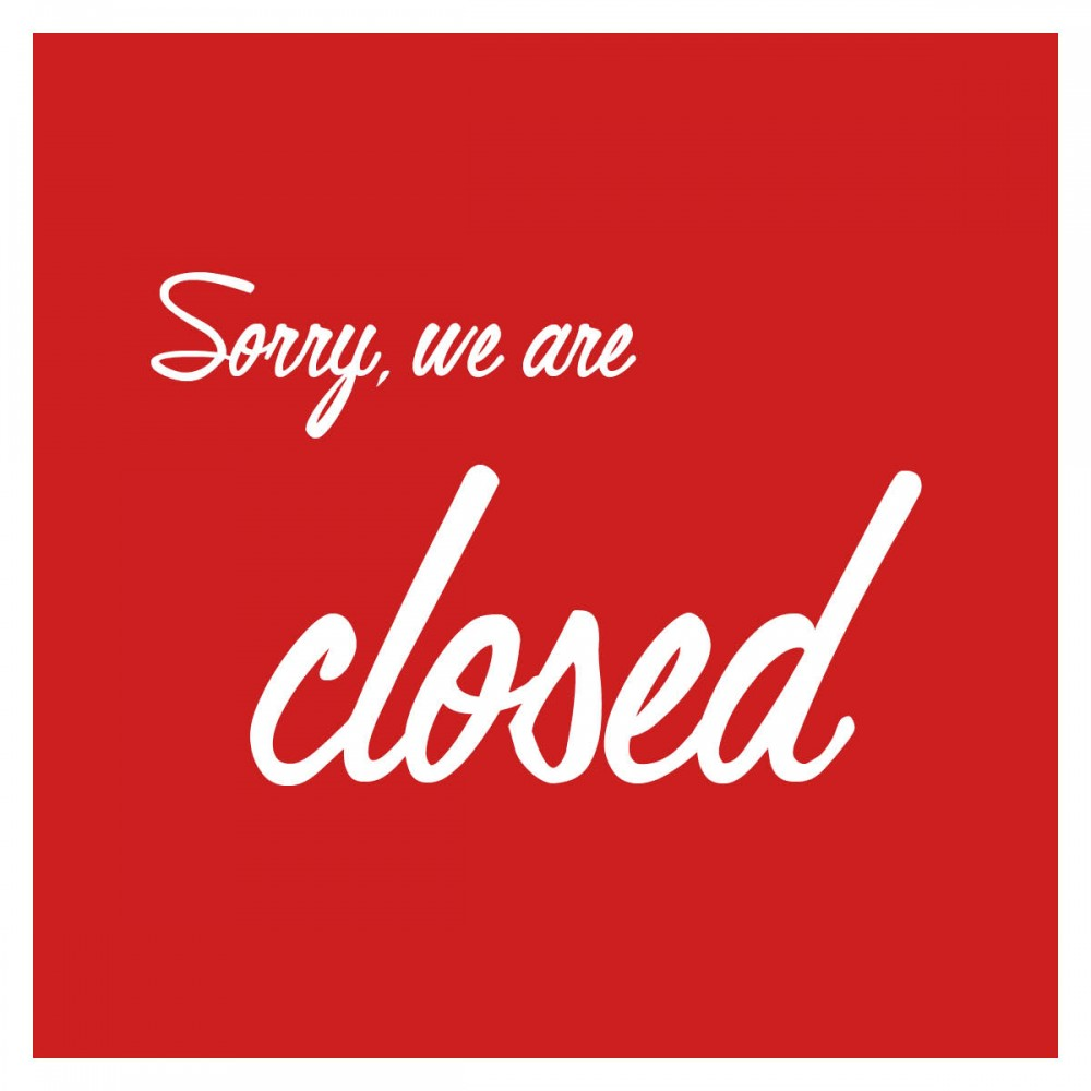 Sorry, we are closed.